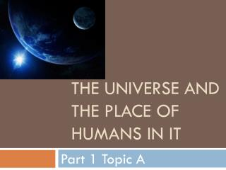 The universe and the place of humans in it