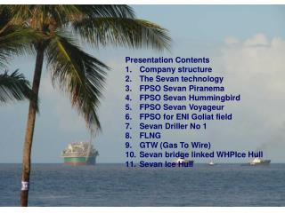 Presentation Contents Company  structure The  Sevan technology FPSO  Sevan Piranema