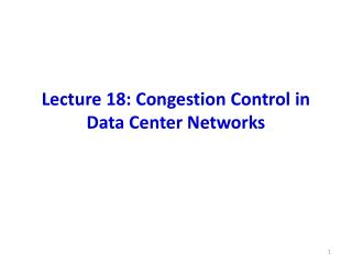Lecture 18: Congestion Control in Data Center Networks