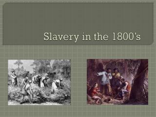 Slavery in the 1800�s