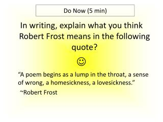 In writing, explain what you think Robert Frost means in the following quote? 