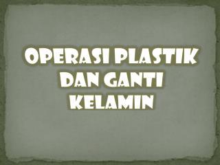 Operasi Plastik dan Ganti Kelamin