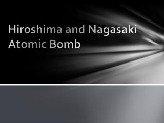 Hiroshima and Nagasaki Atomic Bomb