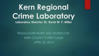 Kern Regional Crime Laboratory Laboratory  Director: Dr. Kevin W. P. Miller