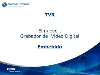 TVR El  nuevo … Grabador  de  Video Digital Embebido