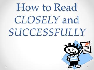 How to Read  CLOSELY  and  SUCCESSFULLY
