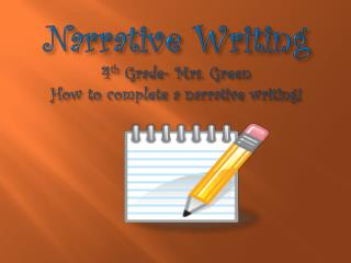 Narrative Writing 4 th  Grade- Mrs. Green How to complete a  narrative writing!