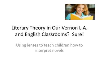Literary Theory in Our Vernon L.A. and English Classrooms?  Sure!
