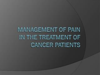Management of pain in the treatment of cancer patients