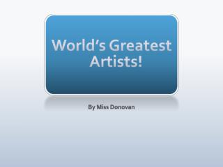 World's Greatest Artists!