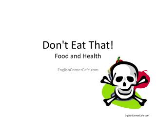 Don't Eat That ! Food and Health