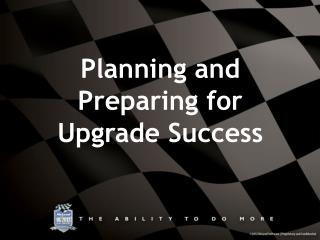 Planning and Preparing for Upgrade Success