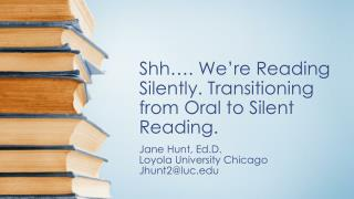 Shh � . We�re Reading Silently. Transitioning from Oral to Silent Reading.