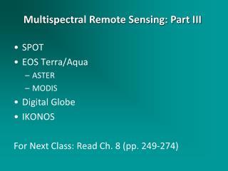 SPOT EOS Terra/Aqua ASTER MODIS Digital Globe IKONOS For Next Class:  Read Ch. 8 (pp. 249-274)