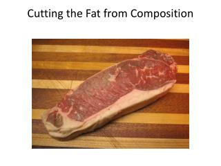 Cutting the Fat from Composition