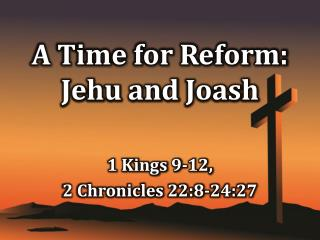 A Time for Reform: Jehu and  Joash