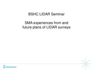 BSHC LIDAR  S eminar SMA  e xperiences from and  future plans  of  LIDAR  surveys