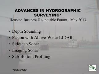 ADVANCES IN HYDROGRAPHIC  SURVEYING* Houston Business Roundtable  Forum - May 2013