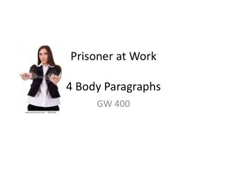 Prisoner at Work 4 Body Paragraphs