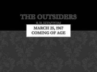 The Outsiders  S.E.Hinton March 25, 1967 Coming of Age
