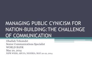 MANAGING PUBLIC CYNICISM FOR NATION-BUILDING:THE CHALLENGE OF COMMUNICATION