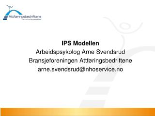 IPS Modellen Arbeidspsykolog Arne Svendsrud Bransjeforeningen Attføringsbedriftene