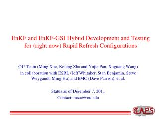 EnKF  and  EnKF -GSI Hybrid Development and Testing for (right now) Rapid Refresh Configurations