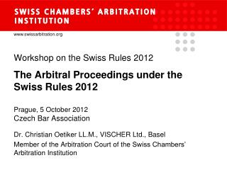 Workshop  on the Swiss Rules  2012 The Arbitral Proceedings under the Swiss Rules 2012
