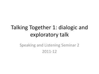 Talking Together 1: dialogic and exploratory talk