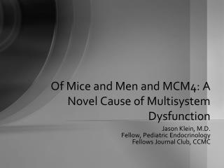 Of Mice and Men and MCM4: A Novel Cause of Multisystem Dysfunction