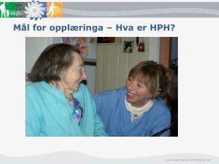 Mål for opplæringa – Hva er HPH?