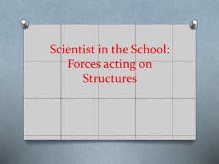 Scientist in the School:  Forces acting on Structures