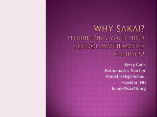 Why Sakai? Hybridizing your high school mathematics courses!