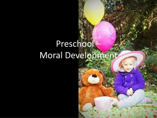 Preschool �  Moral Development
