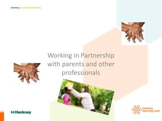 Working in Partnership with parents and other professionals