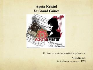 Agota  Kristof Le Grand Cahier
