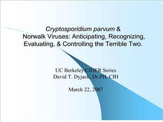 Cryptosporidium parvum   Norwalk Viruses: Anticipating, Recognizing, Evaluating,  Controlling the Terrible Two.