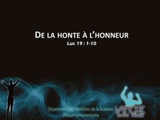 De la honte à l'honneur Luc  19 : 1-10