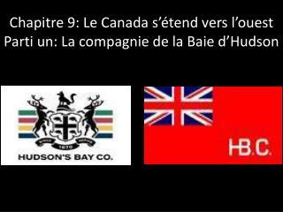 Chapitre  9: Le Canada  s��tend vers l�ouest Parti  un: La  compagnie  de la  Baie d�Hudson