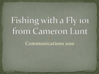 Fishing with a Fly 101  from Cameron Lunt