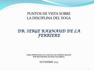PUNTOS DE VISTA SOBRE LA DISCIPLINA DEL YOGA DR. SERGE RAYNAUD DE LA FERRIERE