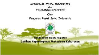 Oleh  Pengurus Pusat Sylva Indonesia disampaikan dalam kegiatan