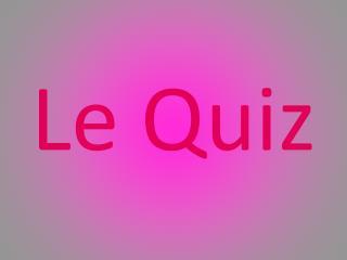 Le Quiz