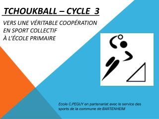TCHOUKBALL – Cycle  3 Vers une véritable coopération   en sport collectif   à l'école primaire