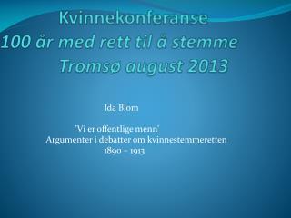 Kvinnekonferanse 100 år med rett til å stemme Tromsø august 2013