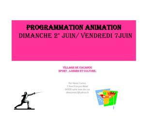 Programmation Animation   Dimanche  2 ° Juin/ Vendredi 7Juin