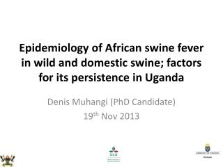 Denis Muhangi (PhD Candidate) 19 th  Nov 2013