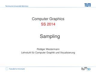 Computer Graphics SS  2014 Sampling