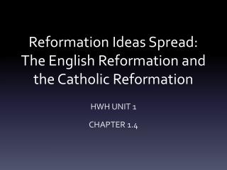 Reformation Ideas Spread:  The English Reformation and the Catholic Reformation