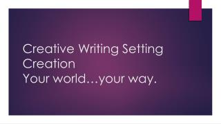Creative Writing Setting Creation Your world�your way.
